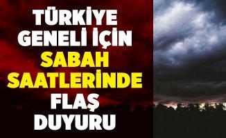 Sabah saatlerinde Türkiye geneli için açıklandı! Önlem alın