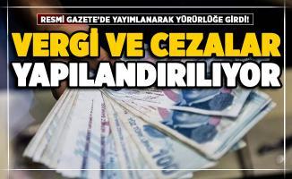 Vergi ve cezalara yapılandırma Resmi Gazete'de yayımlandı! İşte yapılandırılacak borçlar