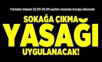 Yarından itibaren 22.00-05.00 saatleri arasında Avrupa ülkesinde sokağa çıkma yasağı uygulanacak! Türkiye'de sokağa çıkma yasağı olacak mı?