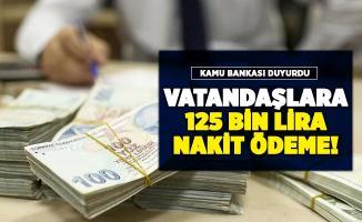 Kamu bankasından yeni kampanya! 125 bin lira nakit veriliyor