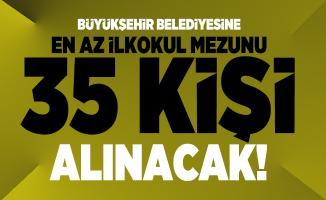 Mersin Büyükşehir Belediyesi en az ilkokul mezunu 35 kişi alınacak!