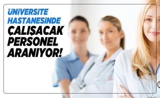 Üniversite hastanesinde çalışacak personel aranıyor! Hastane personel alım ilanı