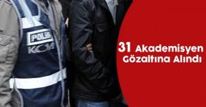 31 Akademisyen Gözaltına Alındı