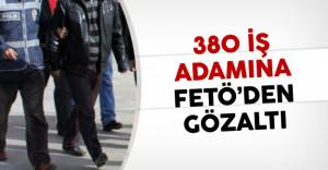 380 İş Adamına FETÖ Soruşturması Şoku!