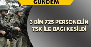 3 Bin 725 Personelin Tsk İle Bağı Kesildi