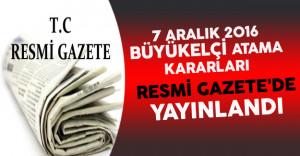7 Aralık 2016 Tarihli Büyükelçi Atama Kararları Resmi Gazete'de Yayınlandı