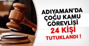 Adıyaman'da 24 Kamu Görevlisi FETÖ'den Tutuklandı !