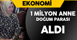 Aile Bakanı Açıkladı ! 1 Milyon Anneye Doğum Yardımı Yapıldı!