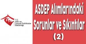Aile Bakanlığı ASDEP Alımlarındaki Sorunlar ve Sıkıntılar (2)