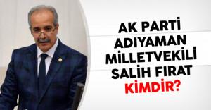 AK Parti Adıyaman Milletvekili Salih Fırat Kimdir?