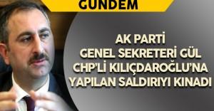 AK Parti Genel Sekreteri Gül'den CHP Konvoyuna Saldırı Hakkında Açıklama