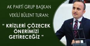 """Ak Parti Grup Başkan Vekili: """" Başkanlık sistemiyle, muhtemel krizleri çözecek önerimizi getireceğiz. """""""