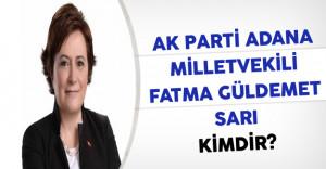 AK Parti Adana Milletvekili Fatma Güldemet SARI Kimdir?