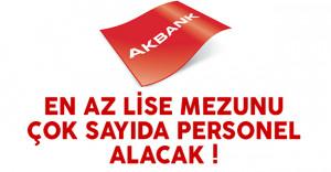 Akbank en az lise mezunu personel alımı yapacak