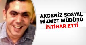 Akdeniz Sosyal Hizmet Merkez Müdürü İntihar Etti