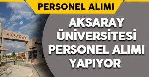 Aksaray Üniversitesi Akademik Personel Alımı Yapıyor