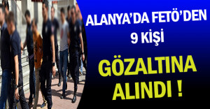 Alanya'da FETÖ'den 9 Kamu Personeli Gözaltına Alındı