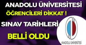 Anadolu Üniversitesi Öğrencileri Dikkat ! Sınav Tarihleri Belli Oldu