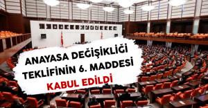Anayasa Değişikliği Teklifinin Altıncı Maddesi Kabul Edildi