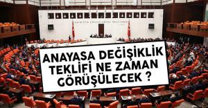 Anayasa değişiklik teklifi ne zaman görüşülecek?