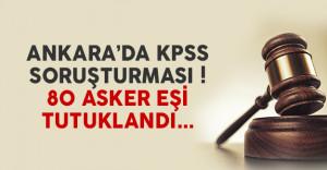Ankara'da KPSS soruşturması ! 80 asker eşi tutuklandı