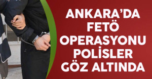 Ankara'da Polislere FETÖ Operasyonu