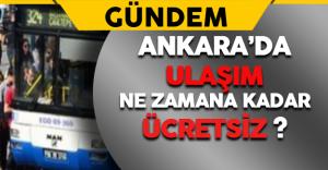 Ankara'da Ulaşım Ne Zamana Kadar Ücretsiz ?