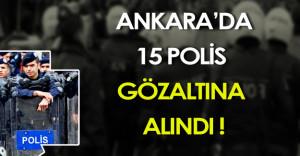 Ankara Polisine FETÖ Operasyonu! ( 15 Polis Gözaltına Alındı )