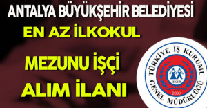 Antalya Büyükşehir Belediyesi En Az İlkokul Mezunu İşçi Alım İlanı