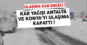 Antalya - Konya Karayolu Ulaşıma Kapandı