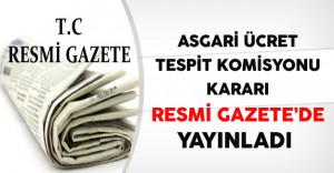 Asgari Ücret Tespit Komisyonu Kararı Resmi Gazete'de Yayınlandı