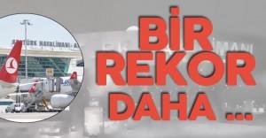 Atatürk Havalimanı'ndan Bir Rekor Daha