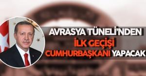 Avrasya Tüneli'nden İlk Geçişi Cumhurbaşkanı Erdoğan Yapacak