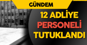 Aydın'da 12 Adliye Personeli  Tutuklandı