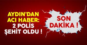 Aydın'dan acı haber geldi: 2 polisimiz şehit oldu