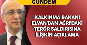 Bakan Elvan Ağrı'daki Terör Saldırısına İlişkin Açıklama Yaptı