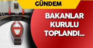 Bakanlar Kurulu Erdoğan Liderliğinde Toplandı