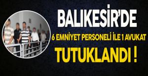 Balıkesir'de FETÖ'den 6 Emniyet Personeli İle 1 Avukat Tutuklandı