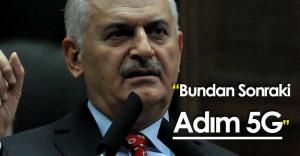 """Başbakan Binali Yıldırım: """"Bundan Sonraki Adım 5G"""""""