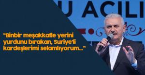 """Başbakan Binali Yıldırım :""""Suriyeli kardeşlerimi sevgiyle, saygıyla selamlıyorum"""""""
