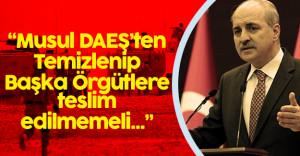 """Başbakan Yardımcısı Kurtulmuş:"""" Musul'un Statüsü Değişmemeli"""""""