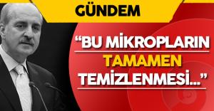 """Başbakan Yardımcısı Numan Kurtulmuş:"""" Bu Mikropların Tamamen Temizlenmesi..."""""""