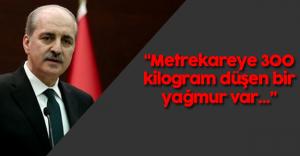 """Başbakan Yardımcısı Numan Kurtulmuş: """"Son 10 yıllar boyunca en kuvvetli, en etkili yağış..."""""""