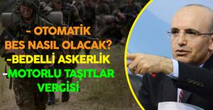 Başbakan Yardımcısı Şimşek'ten Bedelli Askerlik  , BES ve ÖTV Açıklamaları