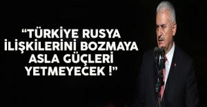 """Başbakan Yıldırım: """"Türkiye Rusya İlişkilerini Bozmaya Asla Güçleri Yetmeyecek"""""""