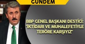 """BBP Genel Başkanı Destici: """"İktidarı ve muhalefetiyle teröre karşıyız"""""""