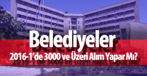 Belediyeler KPSS 2016-1'de 3000 ve Üzeri Alım Yapar Mı?