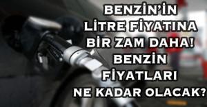 Benzin'in Litre Fiyatına Bir Zam Daha! Benzin Fiyatları Ne Kadar Olacak?