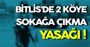 Bitlis'de İki Köye Soka Çıkma Yasağı