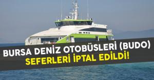 Bursa Deniz Otobüsleri (BUDO) Seferleri İptal Edildi